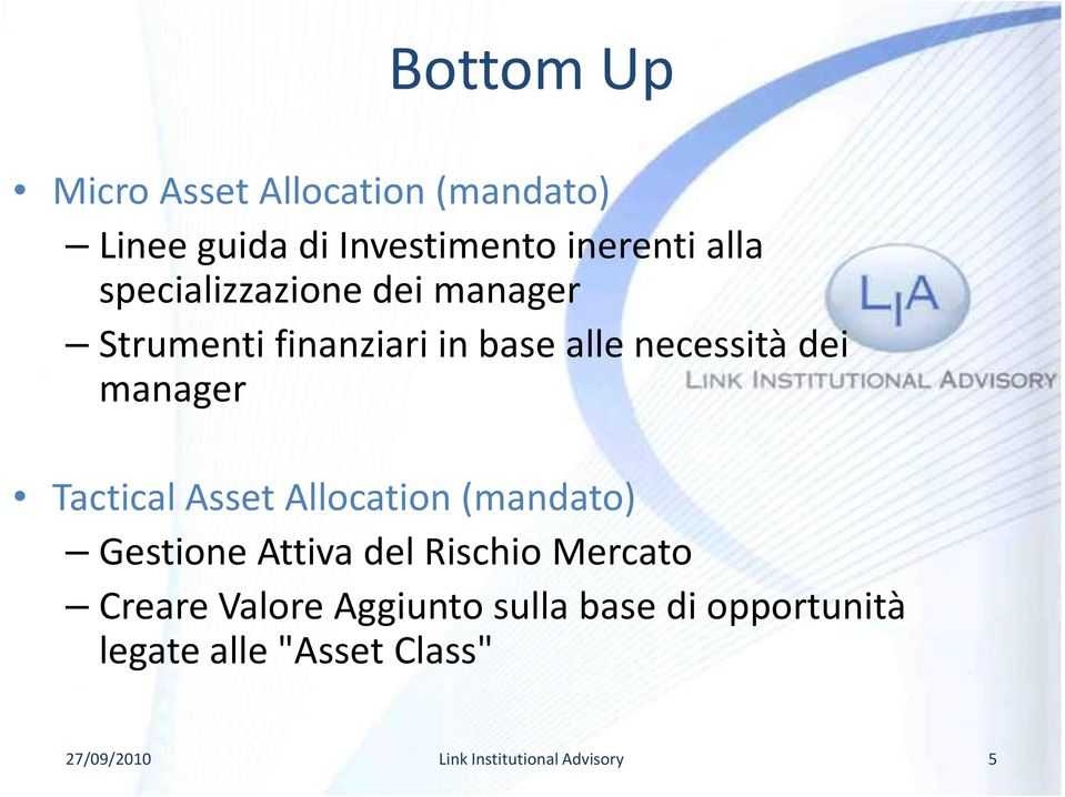 dei manager Tactical Asset Allocation (mandato) Gestione Attiva del Rischio