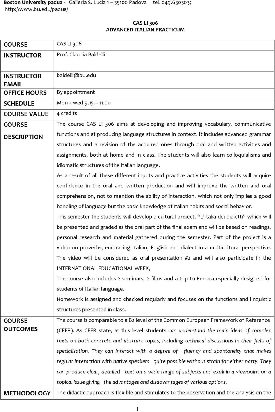 00 COURSE VALUE COURSE DESCRIPTION COURSE OUTCOMES METHODOLOGY 4 credits The course CAS LI 306 aims at developing and improving vocabulary, communicative functions and at producing language
