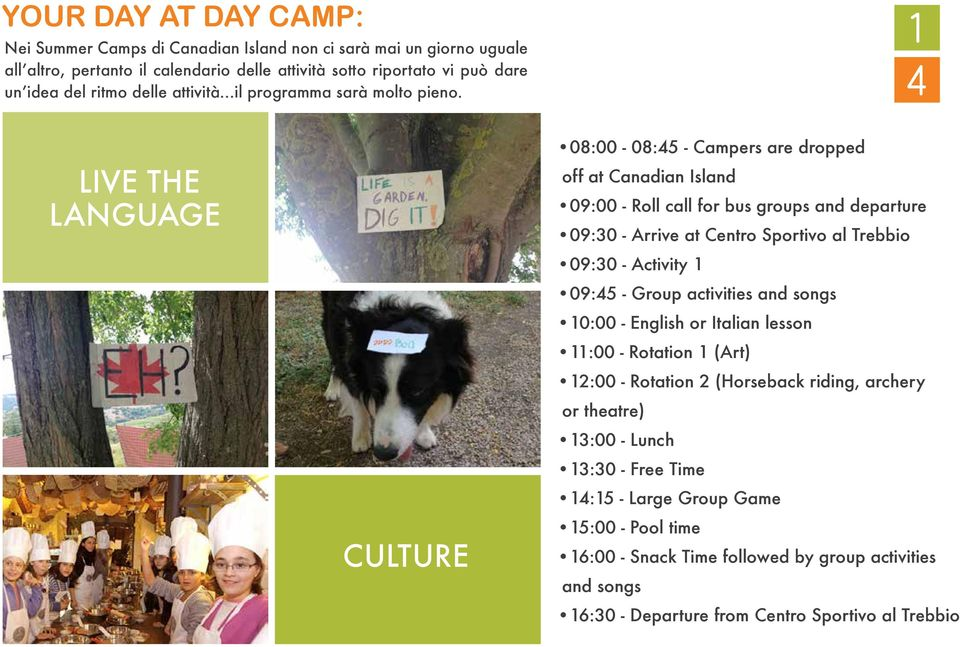 4 LIVE THE LANGUAGE CULTURE 08:00-08:45 - Campers are dropped off at Canadian Island 09:00 - Roll call for bus groups and departure 09:30 - Arrive at Centro Sportivo al Trebbio 09:30 -