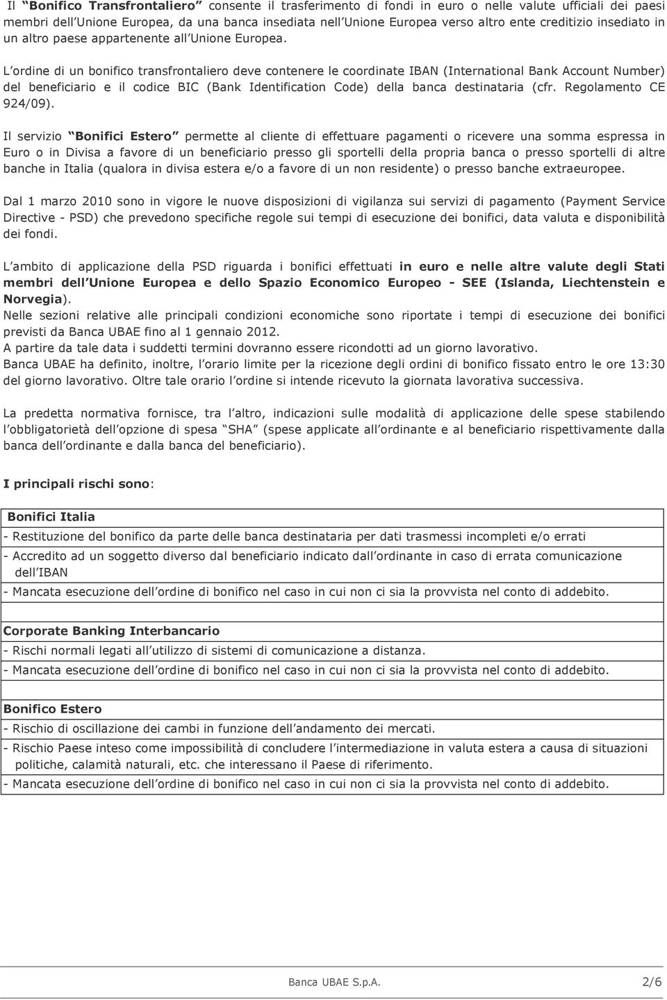 L ordine di un bonifico transfrontaliero deve contenere le coordinate IBAN (International Bank Account Number) del beneficiario e il codice BIC (Bank Identification Code) della banca destinataria