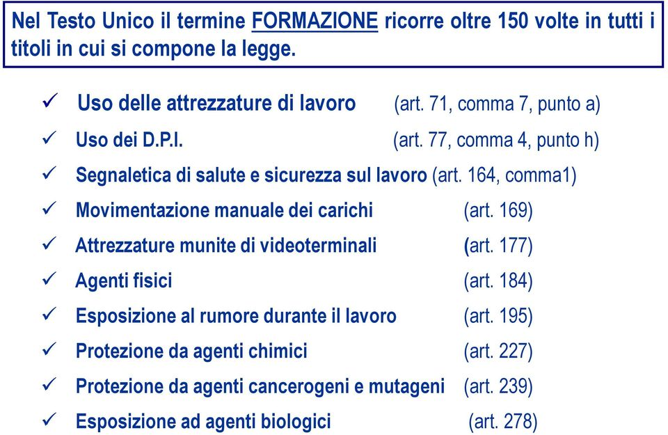 164, comma1) Movimentazione manuale dei carichi (art. 169) Attrezzature munite di videoterminali (art. 177) Agenti fisici (art.