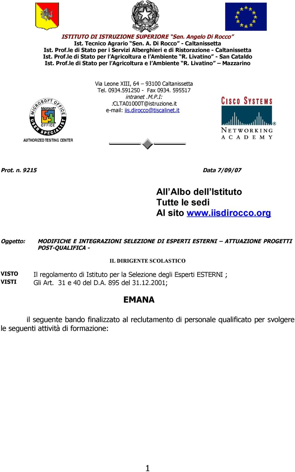 it -mail: iis.dirocco@tiscalint.it Prot. n. 9215 Data 7/09/07 All Albo dll Istituto Tutt l sdi Al sito www.iisdirocco.