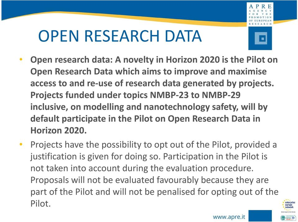Projects funded under topics NMBP 23 to NMBP 29 inclusive, on modelling and nanotechnology safety, will by default participate in the Pilot on Open Research Data in Horizon