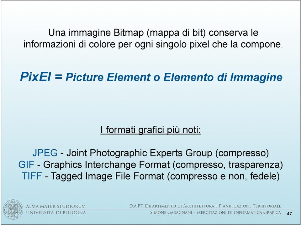 Group (compresso) GIF - Graphics Interchange Format (compresso, trasparenza) TIFF - Tagged Image File Format