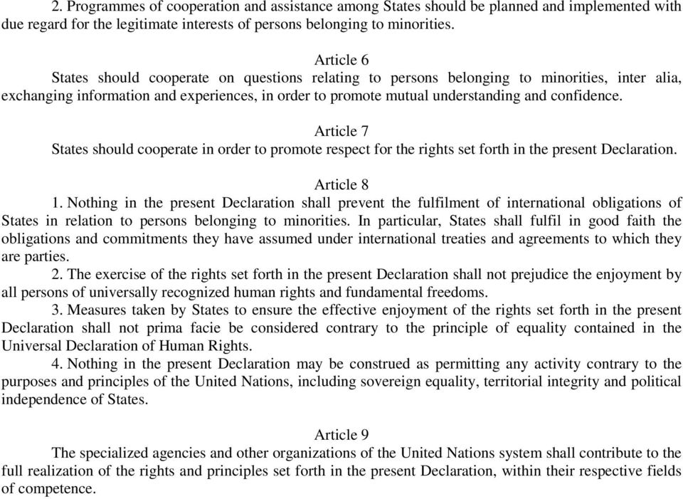 Article 7 States should cooperate in order to promote respect for the rights set forth in the present Declaration. Article 8 1.