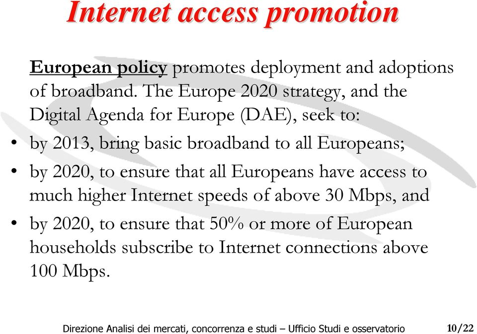 to all Europeans; by 2020, to ensure that all Europeans have access to much higher Internet speeds of above