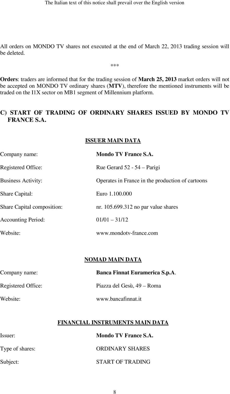traded on the I1X sector on MB1 segment of Millennium platform. C) START OF TRADING OF ORDINARY SHARES ISSUED BY MONDO TV FRANCE S.A. ISSUER MAIN DATA Company name: Registered Office: Business Activity: Mondo TV France S.