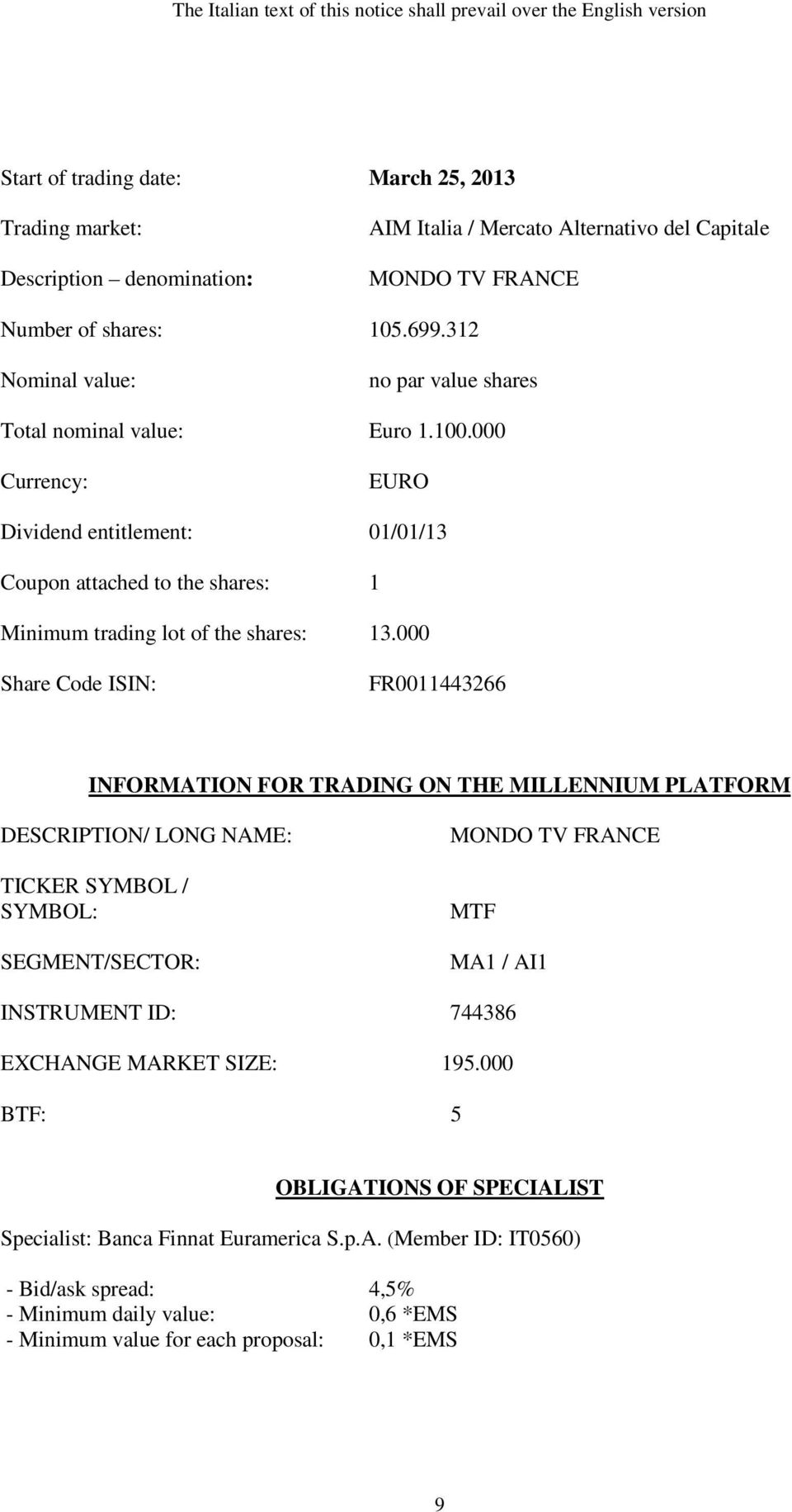 000 Currency: EURO Dividend entitlement: 01/01/13 Coupon attached to the shares: 1 Minimum trading lot of the shares: 13.