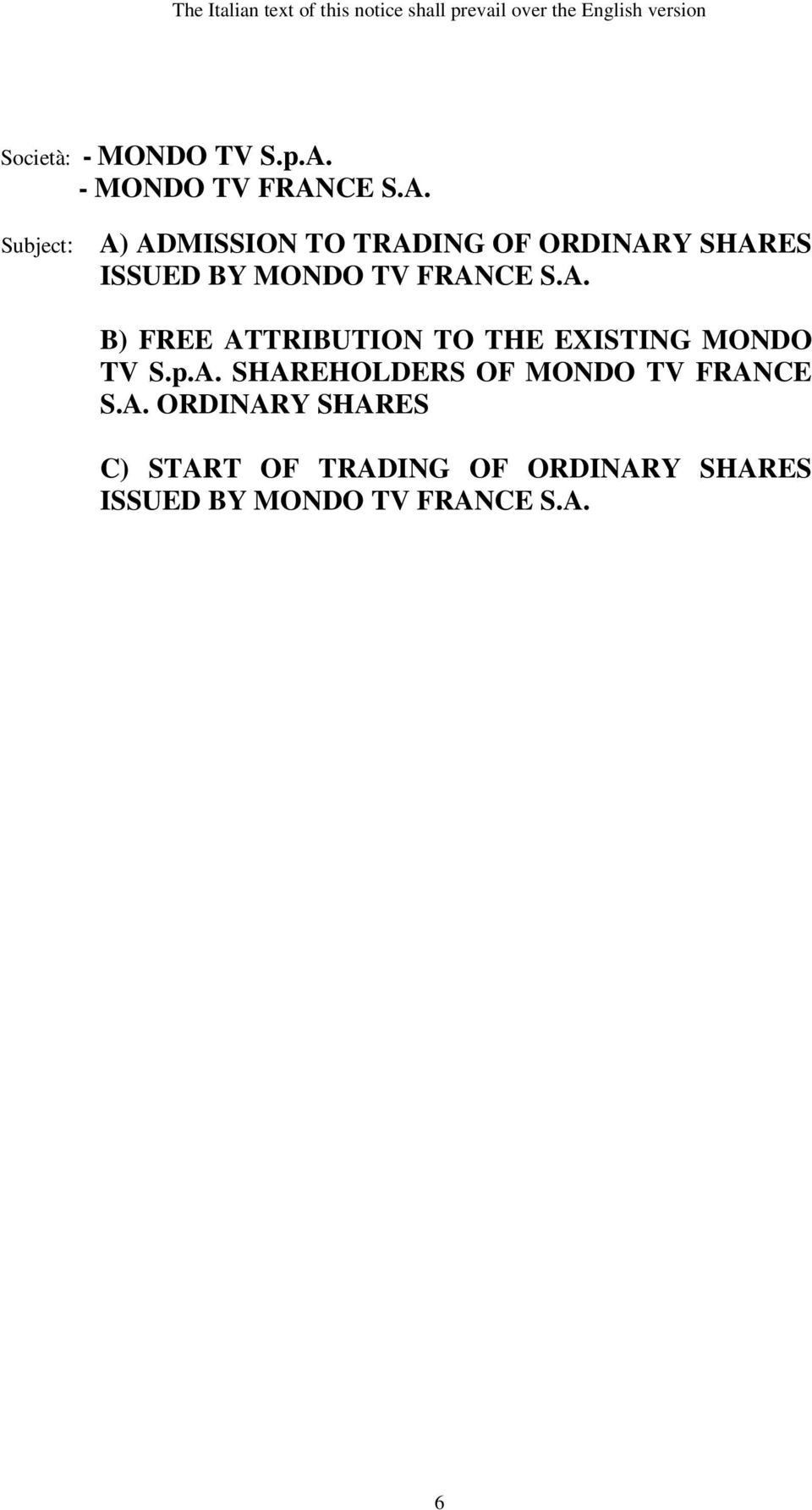 CE S.A. Subject: A) ADMISSION TO TRADING OF ORDINARY SHARES ISSUED BY MONDO TV FRANCE S.A. B) FREE ATTRIBUTION TO THE EXISTING MONDO TV S.