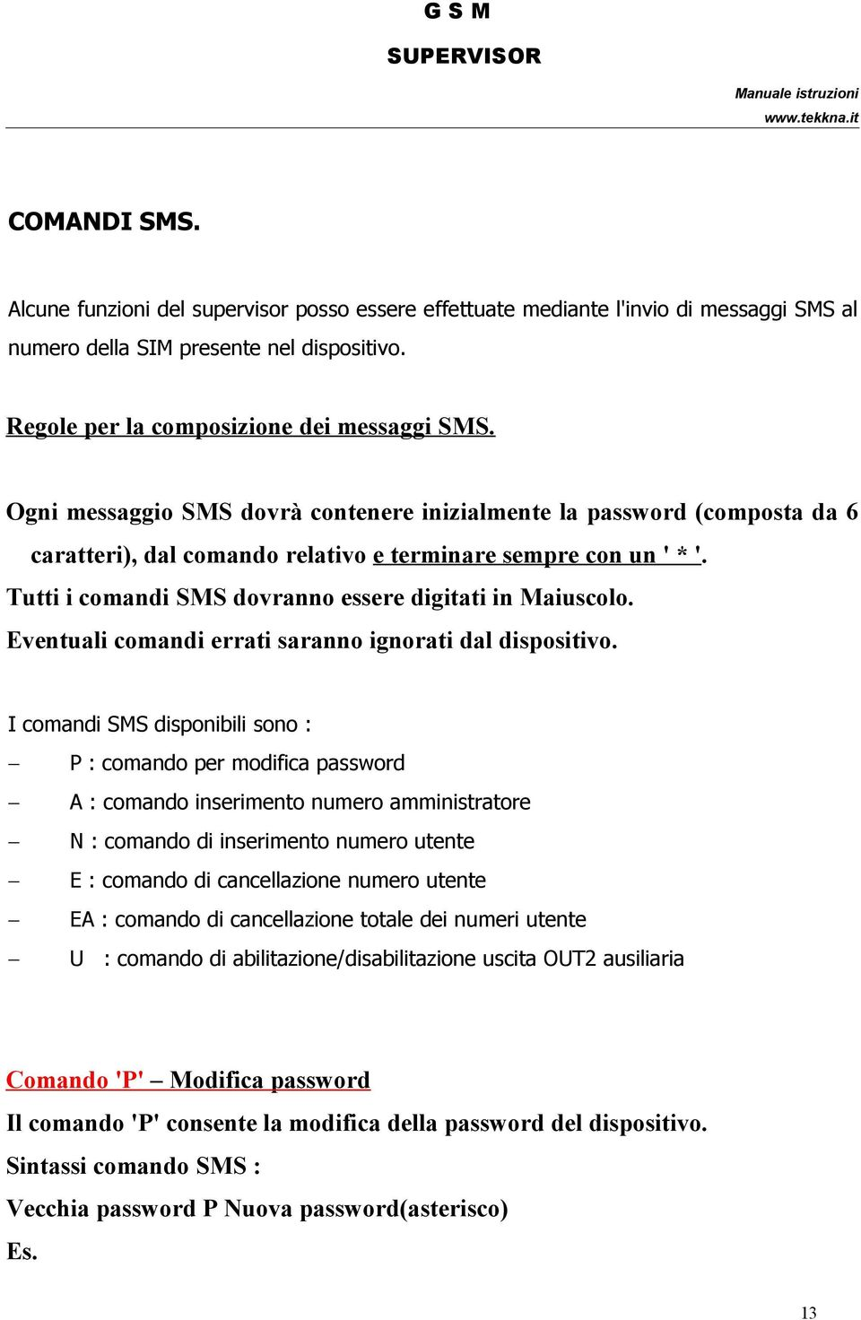 Eventuali comandi errati saranno ignorati dal dispositivo.
