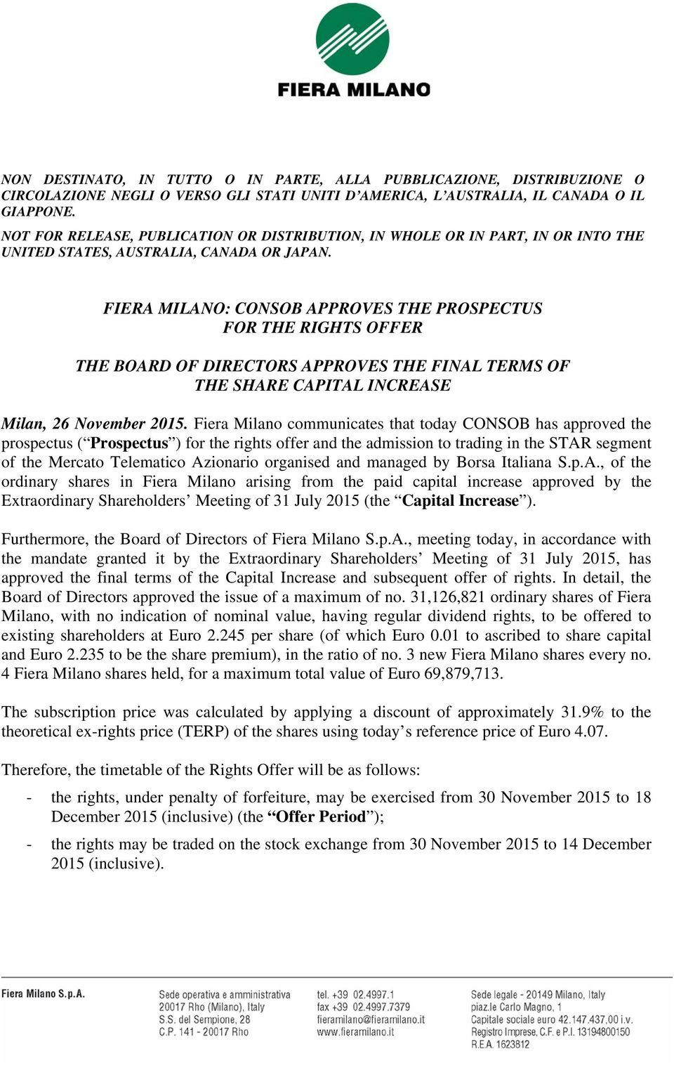 FIERA MILANO: CONSOB APPROVES THE PROSPECTUS FOR THE RIGHTS OFFER THE BOARD OF DIRECTORS APPROVES THE FINAL TERMS OF THE SHARE CAPITAL INCREASE Milan, 26 November 2015.