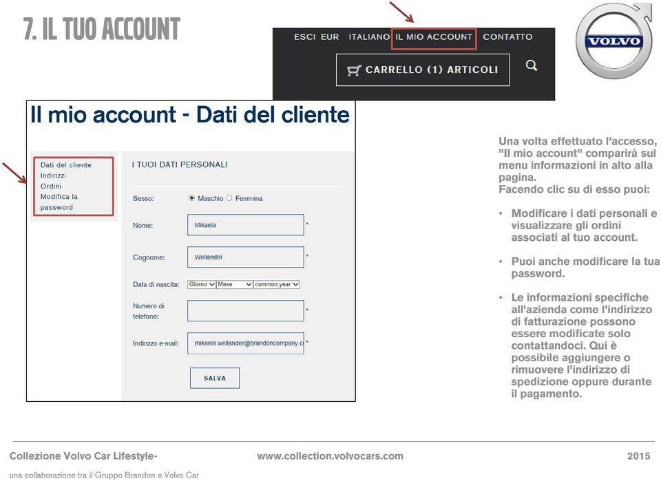 Puoi anche modificare la tua password.