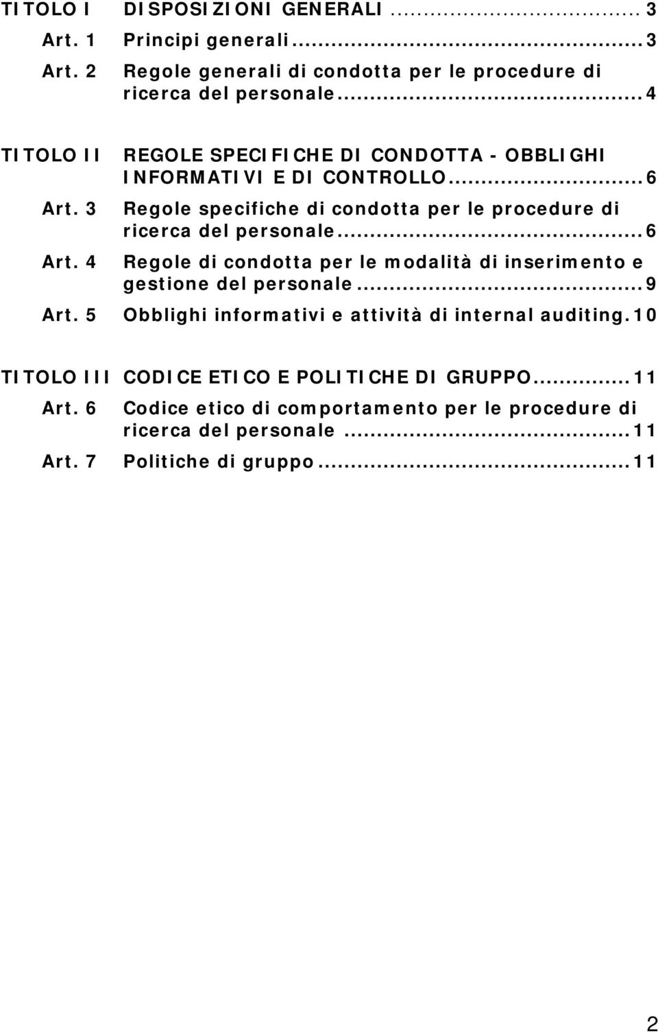3 Regole specifiche di condotta per le procedure di ricerca del personale...6 Art.