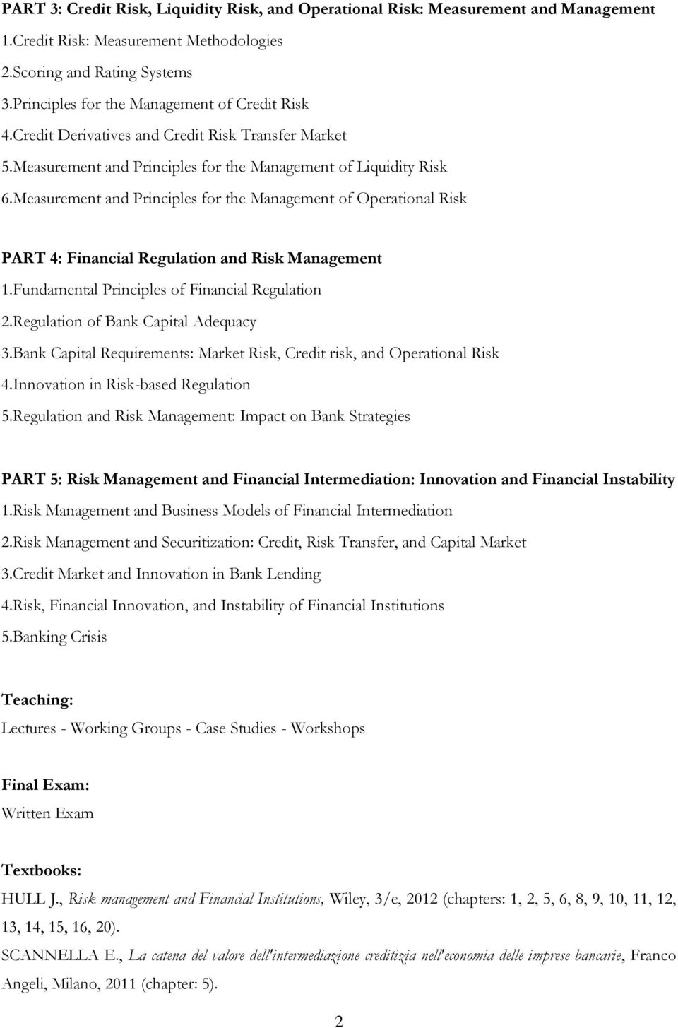 Measurement and Principles for the Management of Operational Risk PART 4: Financial Regulation and Risk Management 1.Fundamental Principles of Financial Regulation 2.