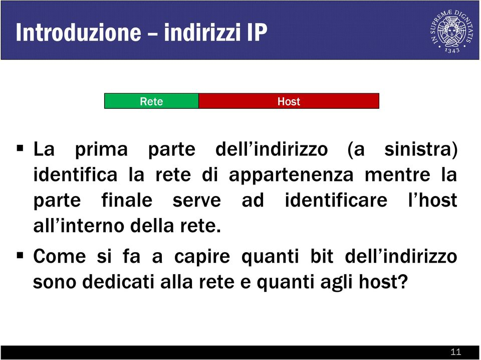 serve ad identificare l host all interno della rete.