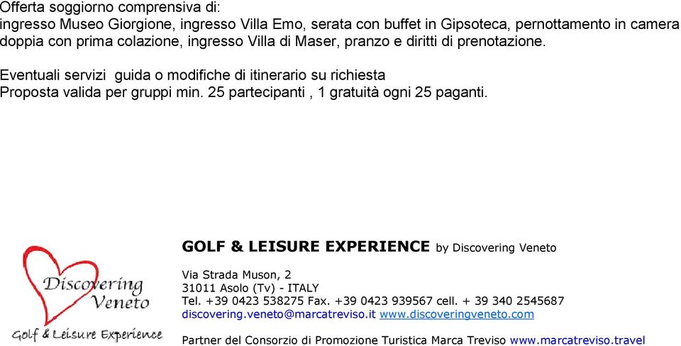 GOLF & LEISURE EXPERIENCE by Discovering Veneto Via Strada Muson, 2 31011 Asolo (Tv) - ITALY Tel. +39 0423 538275 Fax.