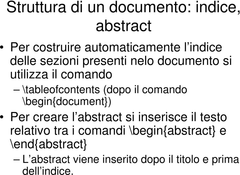 \begin{document}) Per creare l abstract si inserisce il testo relativo tra i comandi