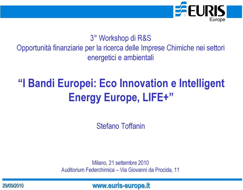 Intelligent Energy Europe, LIFE+ Stefano Toffanin Milano, 21 settembre 2010