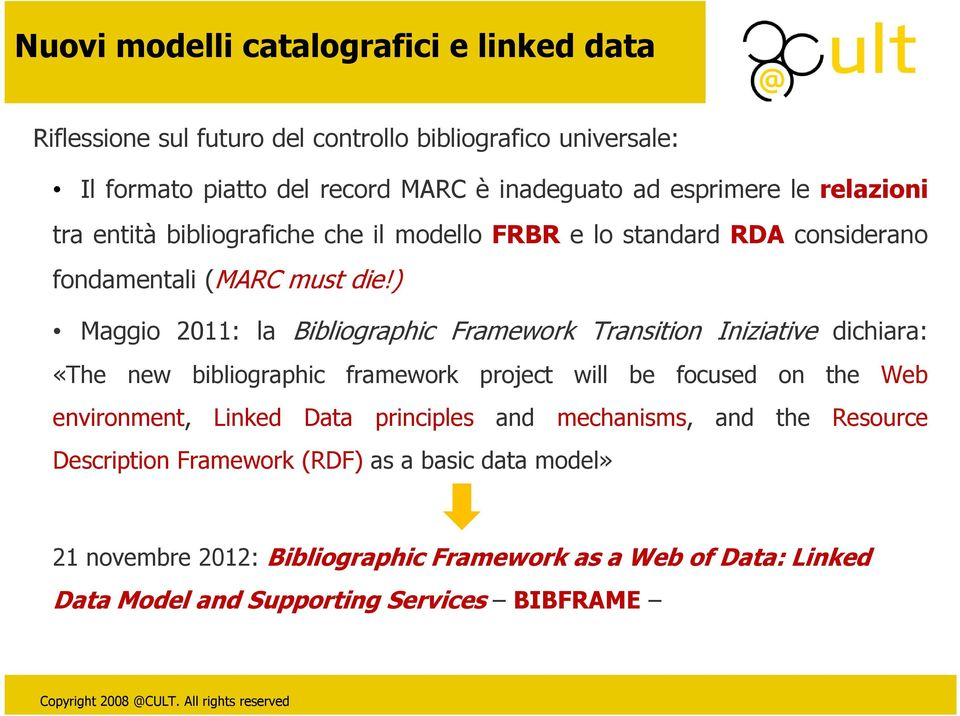 ) Maggio 2011: la Bibliographic Framework Transition Iniziative dichiara: «The new bibliographic framework project will be focused on the Web environment, Linked