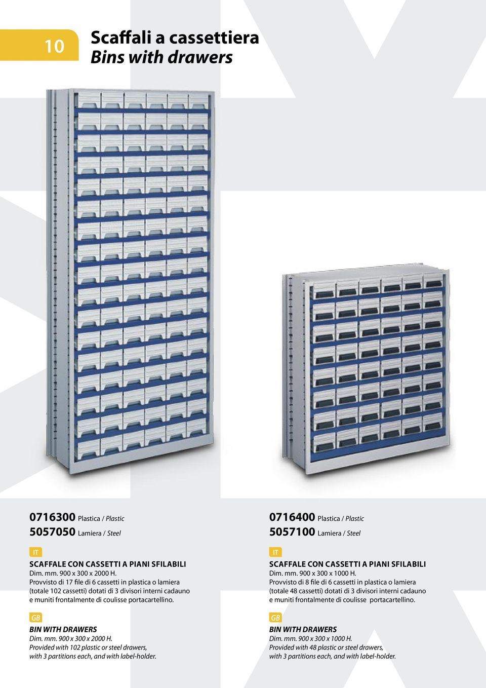 900 x 300 x 2000 H. Provided with 102 plastic or steel drawers, with 3 partitions each, and with label-holder.