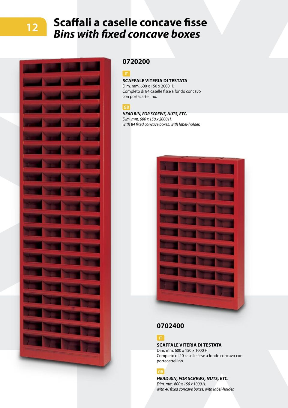 with 84 fixed concave boxes, with label-holder. 0702400 SCAFFALE VERIA DI TESTATA Dim. mm. 600 x 150 x 1000 H.