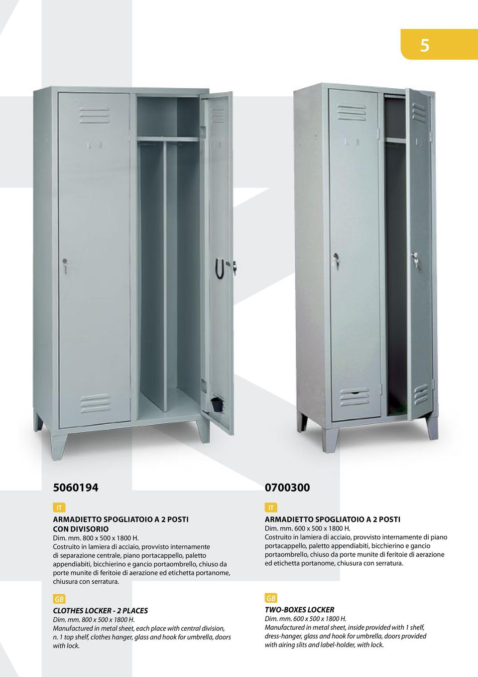 aerazione ed etichetta portanome, chiusura con serratura. CLOTHES LOCKER - 2 PLACES Dim. mm. 800 x 500 x 1800 H. Manufactured in metal sheet, each place with central division, n.