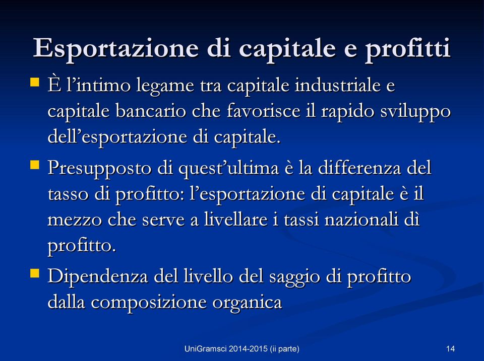 Presupposto di quest ultima è la differenza del tasso di profitto: l esportazione di capitale è il