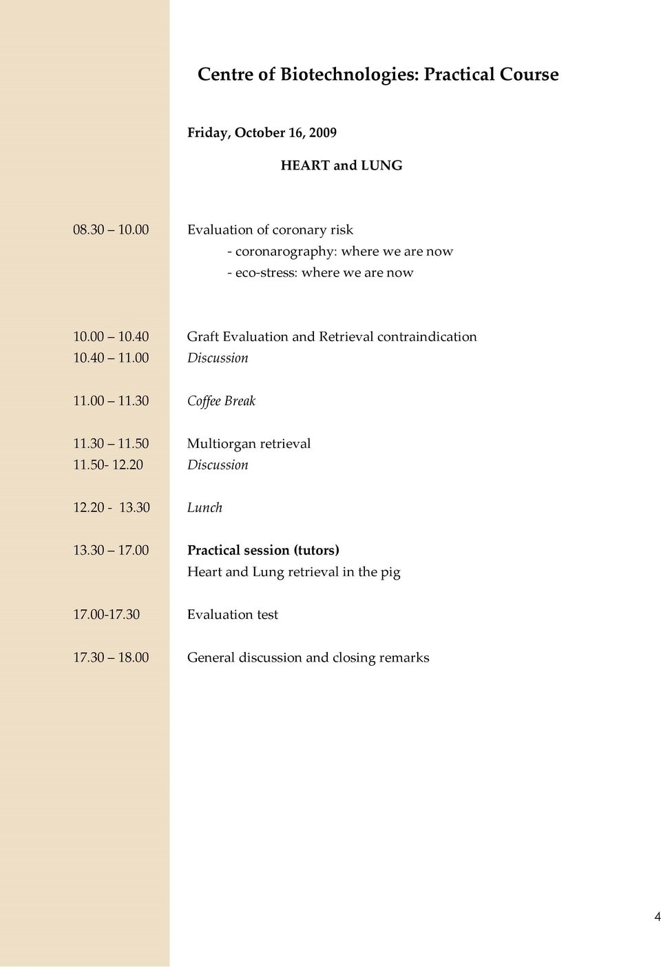 40 Graft Evaluation and Retrieval contraindication 10.40 11.00 Discussion 11.00 11.30 Coffee Break 11.30 11.
