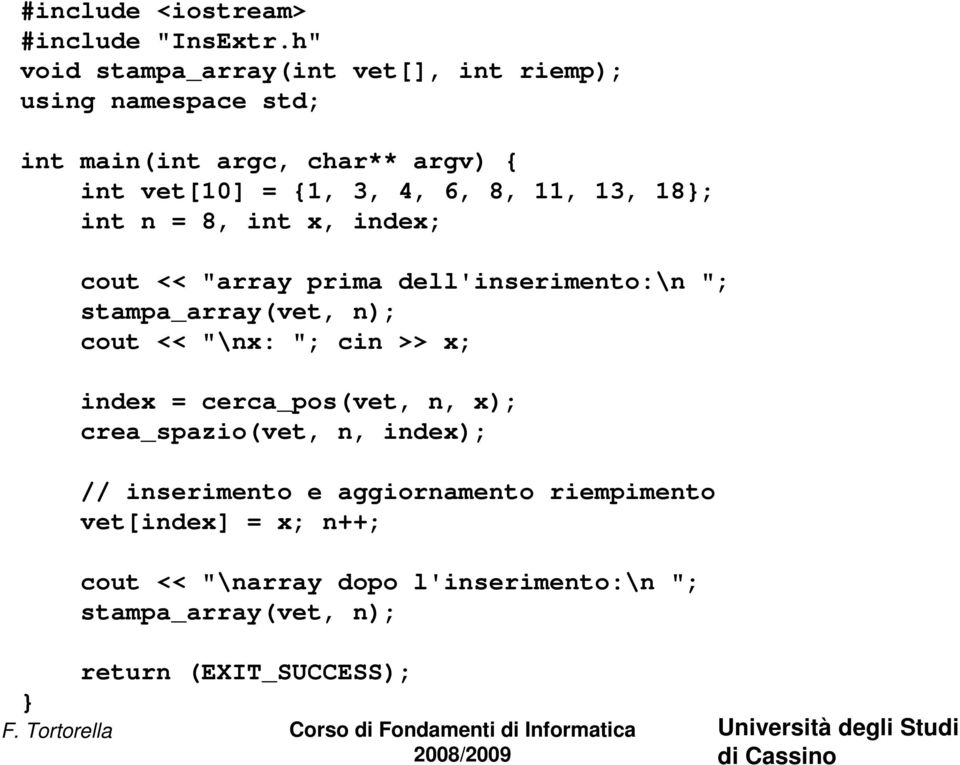 "int n =, int x, index; cout << ""array prima dell'inserimento:\n ""; stampa_array(vet, n); cout << ""\nx: ""; cin >> x; index"