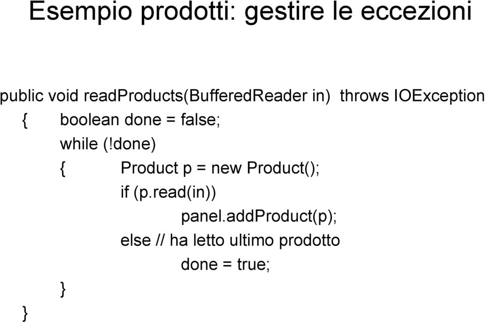 done = false; while (!done) { Product p = new Product(); if (p.