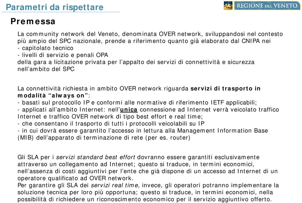 ambito OVER network riguarda servizi di trasporto in modalità always on : - basati sul protocollo IP e conformi alle normative di riferimento IETF applicabili; - applicati all ambito a Internet: et