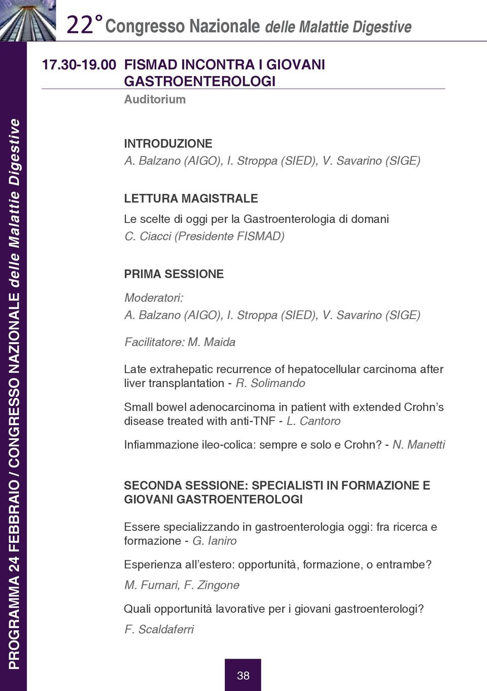 Balzano (AIGO), I. Stroppa (SIED), V. Savarino (SIGE) Facilitatore: M. Maida Late extrahepatic recurrence of hepatocellular carcinoma after liver transplantation - R.
