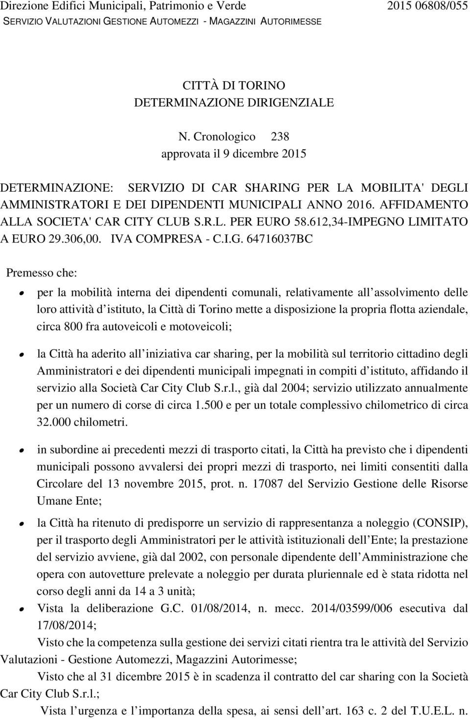 AFFIDAMENTO ALLA SOCIETA' CAR CITY CLUB S.R.L. PER EURO 58.612,34-IMPEGN