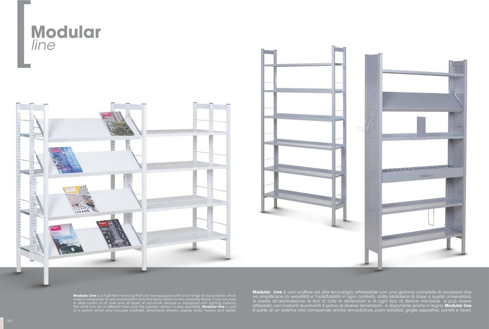 Modular line is part of a system which also includes cabinets, retractable shelves, display racks, trolleys and tables.