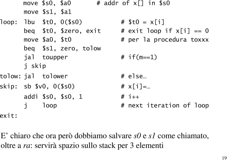 tolow: jal tolower skip: sb $v0, 0($s0) addi $s0, $s0, 1 j loop # else # x[i]= # i++ # next iteration of loop