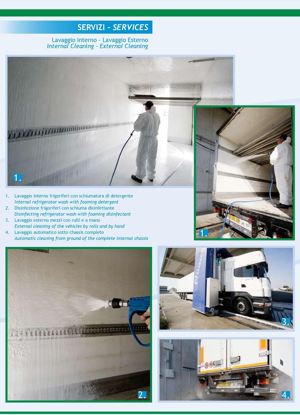 Disinfecting refrigerator wash with foaming disinfectant Lavaggio esterno mezzi con rulli e a mano External cleaning of the