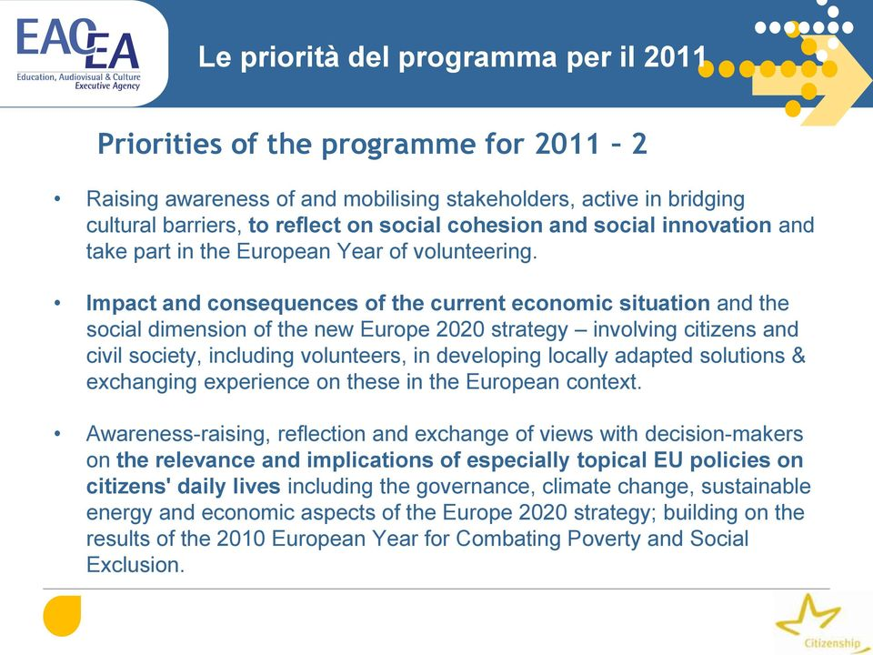 Impact and consequences of the current economic situation and the social dimension of the new Europe 2020 strategy involving citizens and civil society, including volunteers, in developing locally