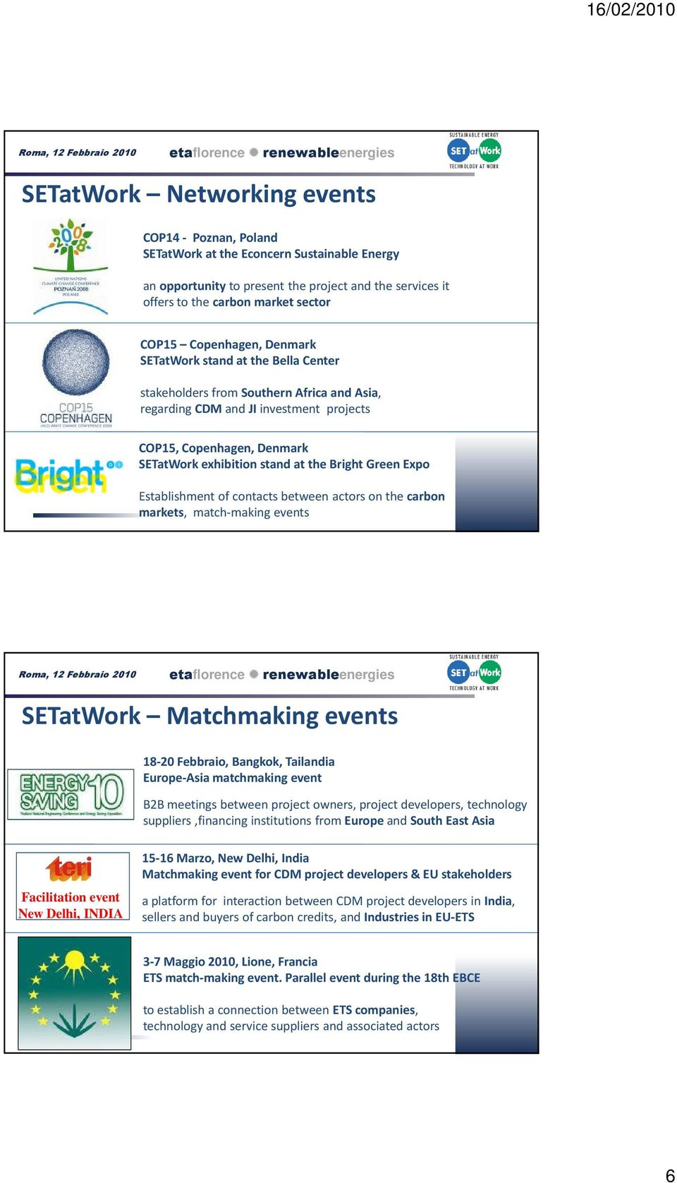 the Bright Green Expo Establishment of contacts between actors on the carbon markets, match-making events SETatWork Matchmaking events 18-20 Febbraio, Bangkok, Tailandia Europe-Asia matchmaking event