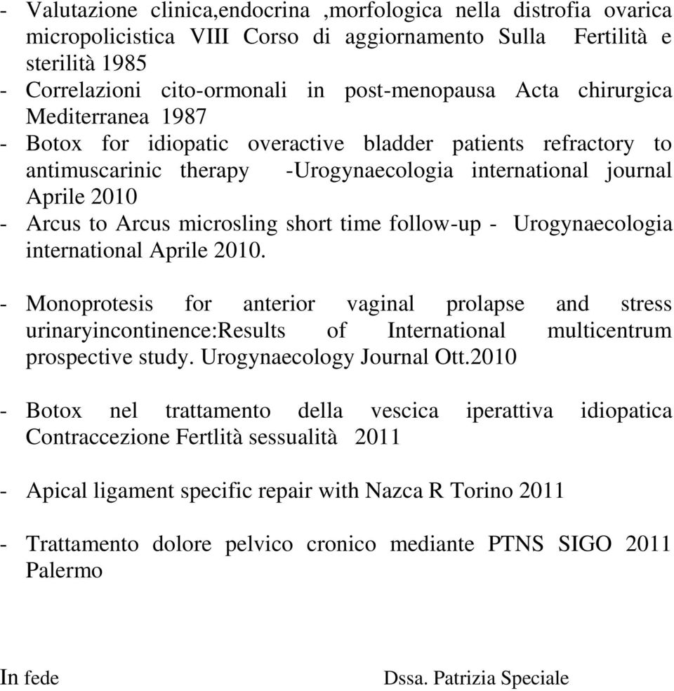 short time follow-up - Urogynaecologia international Aprile 2010. - Monoprotesis for anterior vaginal prolapse and stress urinaryincontinence:results of International multicentrum prospective study.