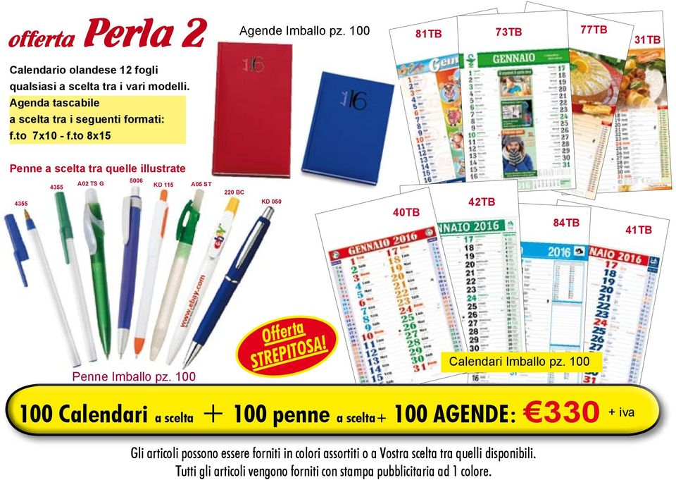 to 8x15 Penne a scelta tra quelle illustrate 40TB 42TB 84TB 41TB Penne Offerta Calendari 100 Calendari a scelta + 100 penne