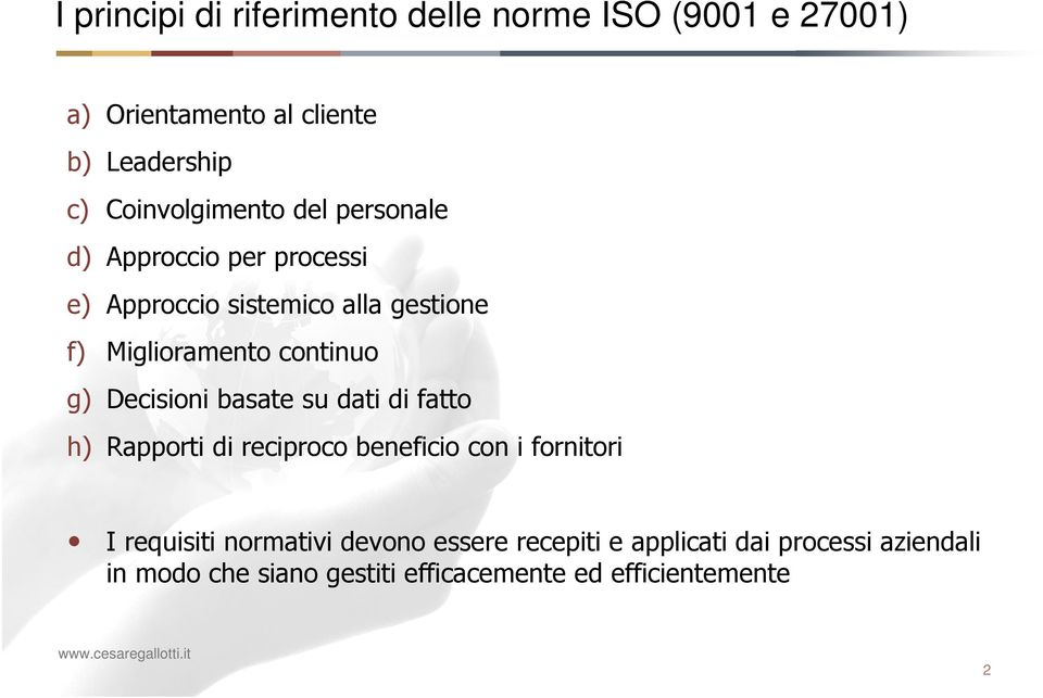 continuo g) Decisioni basate su dati di fatto h) Rapporti di reciproco beneficio con i fornitori I requisiti