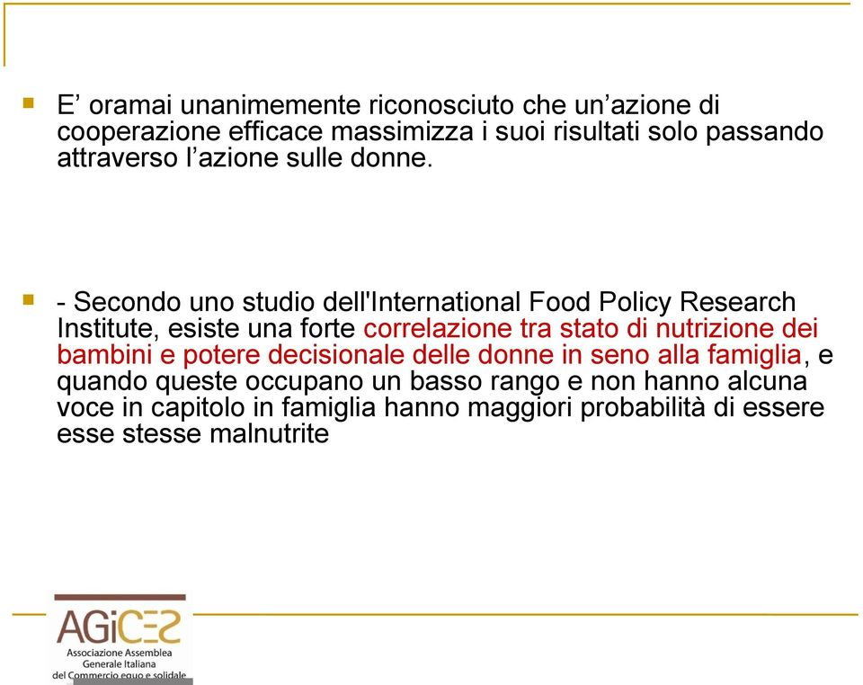 - Secondo uno studio dell'international Food Policy Research Institute, esiste una forte correlazione tra stato di