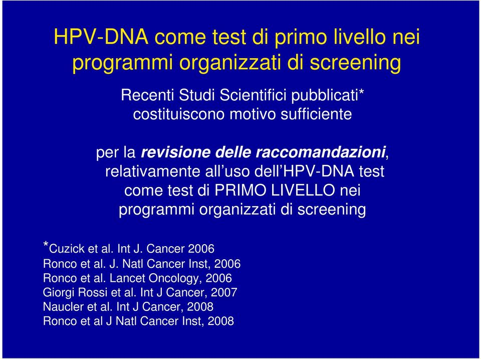 nei programmi organizzati di screening *Cuzick et al. Int J. Cancer 2006 Ronco et al. J. Natl Cancer Inst, 2006 Ronco et al.