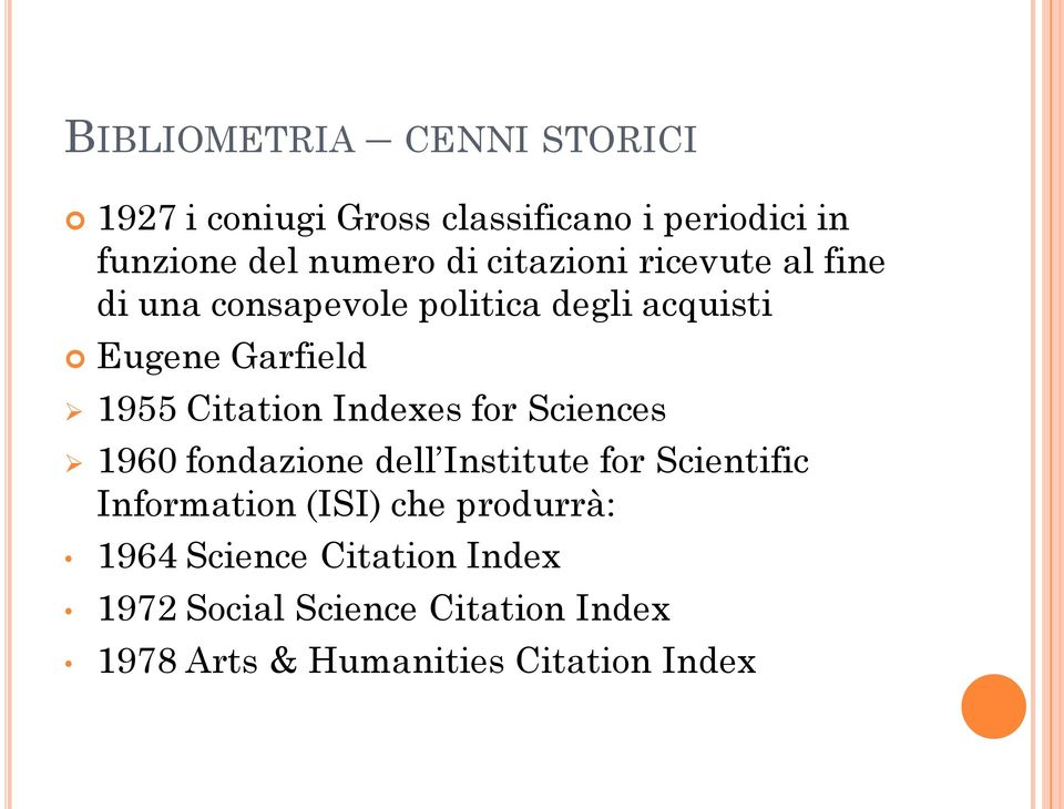 Indexes for Sciences 1960 fondazione dell Institute for Scientific Information (ISI) che produrrà: