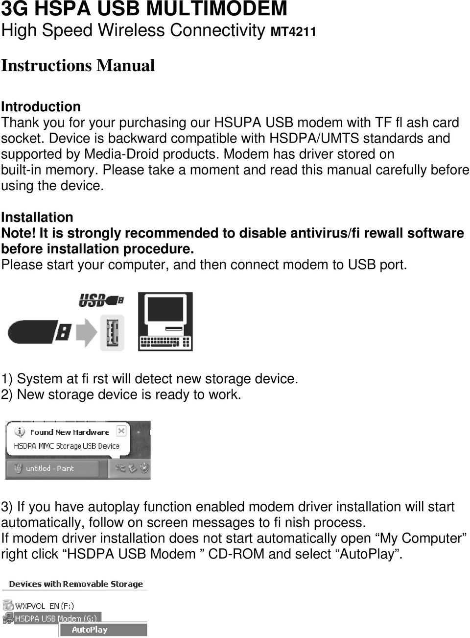 Please take a moment and read this manual carefully before using the device. Installation Note! It is strongly recommended to disable antivirus/fi rewall software before installation procedure.