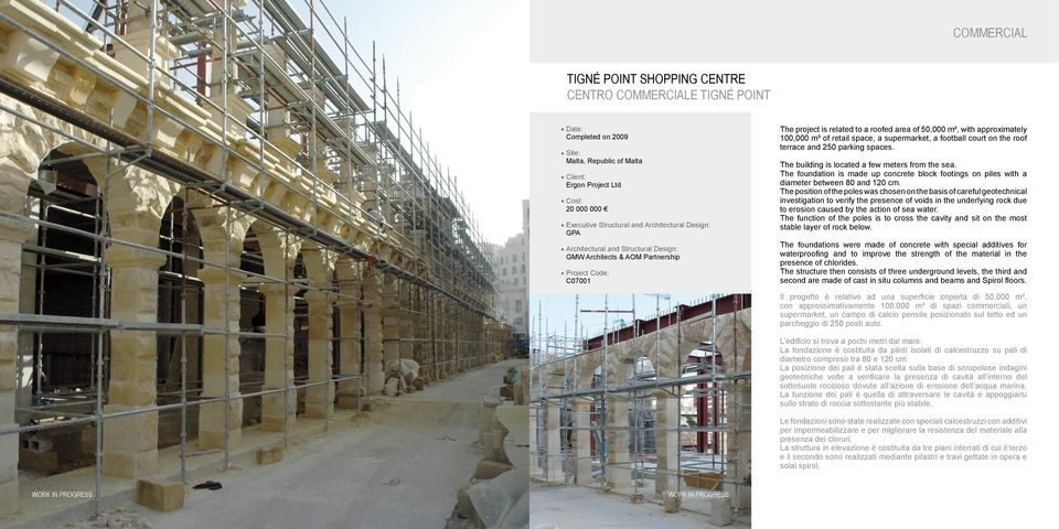Date: Completed on 2009 Site: Malta, Republic of Malta Client: Ergon Project Ltd Cost: 20 000 000 Executive Structural and Architectural Design: GPA Architectural and Structural Design: GMW