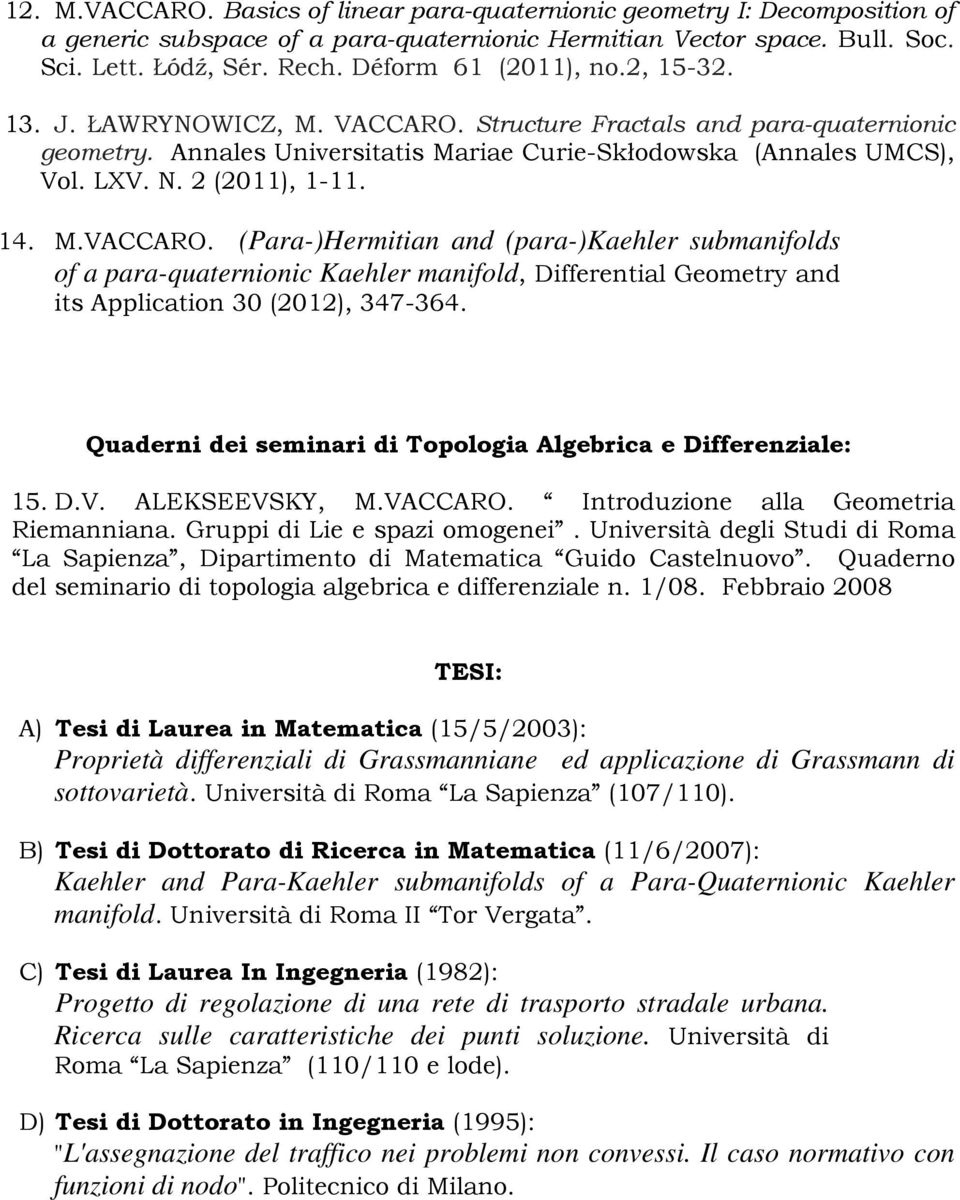 2 (2011), 1-11. 14. M.VACCARO. (Para-)Hermitian and (para-)kaehler submanifolds of a para-quaternionic Kaehler manifold, Differential Geometry and its Application 30 (2012), 347-364.