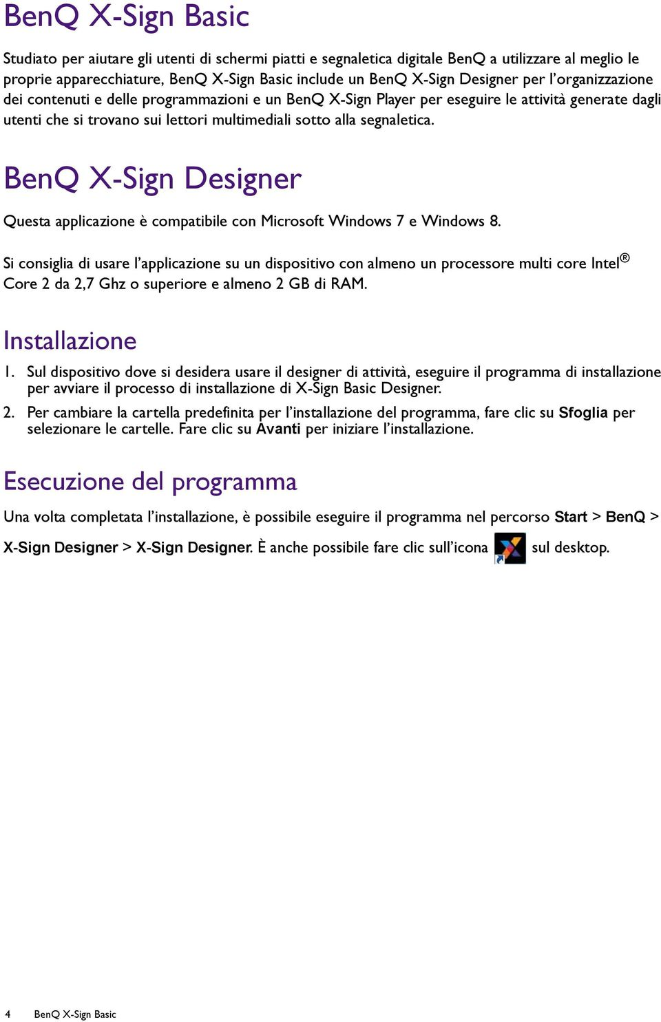 BenQ X-Sign Designer Questa applicazione è compatibile con Microsoft Windows 7 e Windows 8.