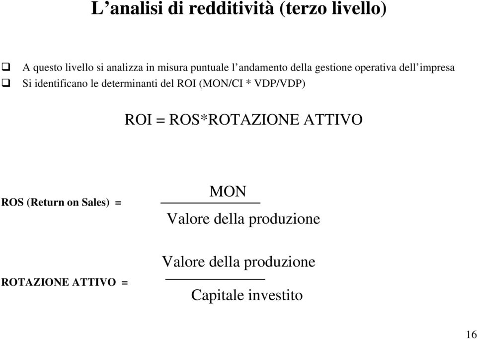determinanti del ROI (MON/CI * VDP/VDP) ROI = ROS*ROTAZIONE ATTIVO ROS (Return on