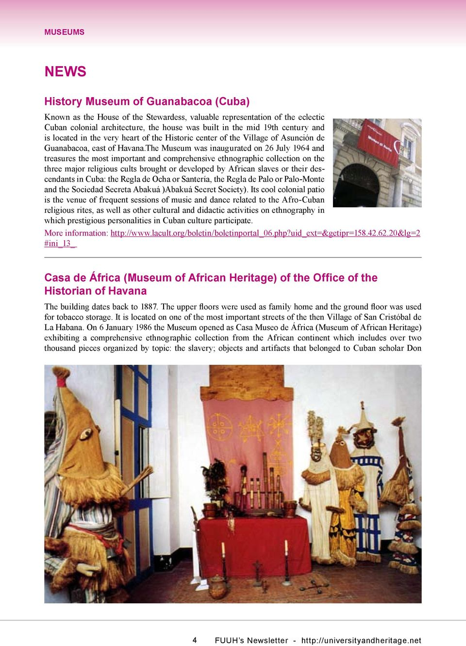 The Museum was inaugurated on 26 July 1964 and treasures the most important and comprehensive ethnographic collection on the three major religious cults brought or developed by African slaves or